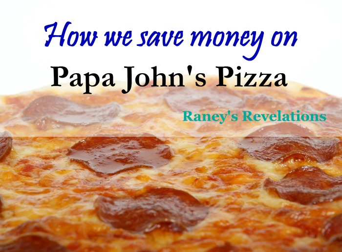 How we save money on Papa John's Pizza | www.raneysrevelations.com