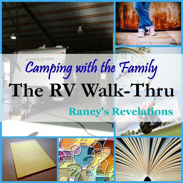 Camping with the family: The RV Walk Thru | www.raneysrevelations.com