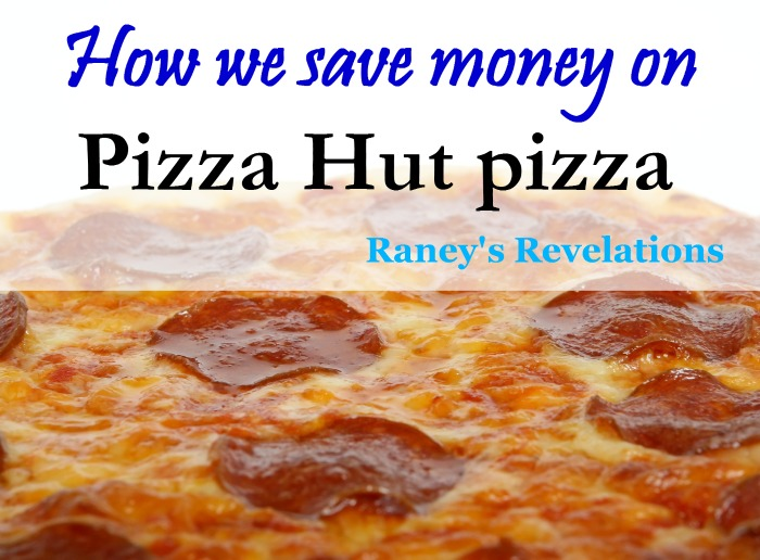 How we save money on Pizza Hut pizza | www.raneysrevelations.com
