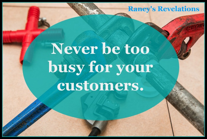 Never be too busy for your customers | www.raneysrevelations.com