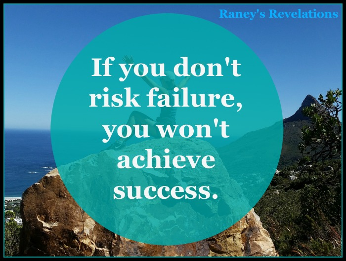 If you don't risk failure, you won't achieve success | www.raneysrevelations.com