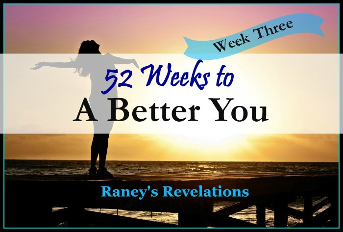 52 Weeks to a Better You - Week Three | www.raneysrevelations.com