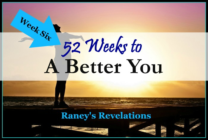 52 Weeks to a Better You - Week 6 | www.raneysrevelations.com