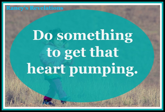 Do something to get that heart pumping. | www.raneysrevelations.com