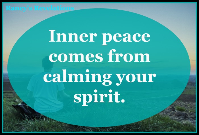 Inner peace comes from calming your spirit. | www.raneysrevelations.com