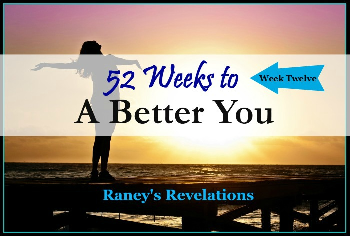 52 Weeks to a Better You - Week 12 | www.raneysrevelations.com