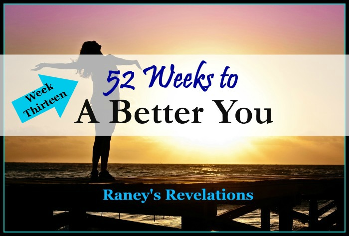 52 Weeks to a Better You - Week 13 | www.raneysrevelations.com