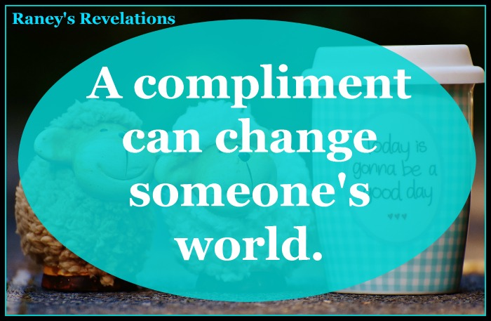A compliment can change someone's world | www.raneysrevelations.com