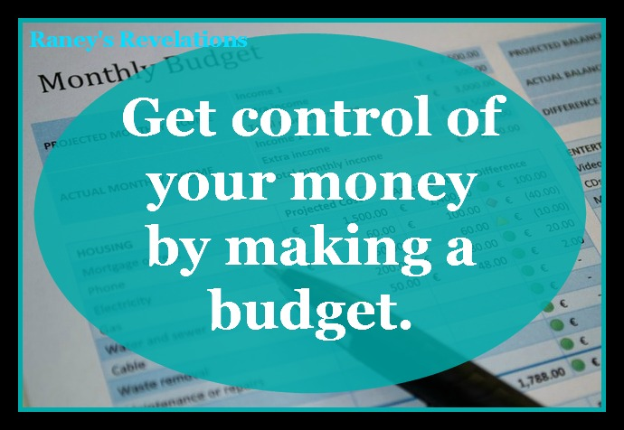 Get control of your money by making a budget. | www.raneysrevelations.com
