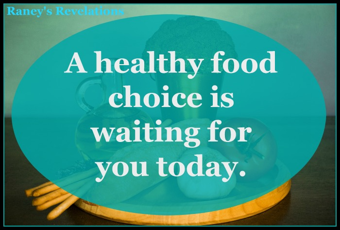 A healthy food choice is waiting for you today. | www.raneysrevelations.com