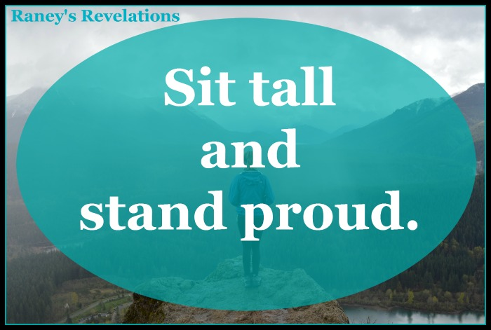 Sit tall and stand proud. | www.raneysrevelations.com