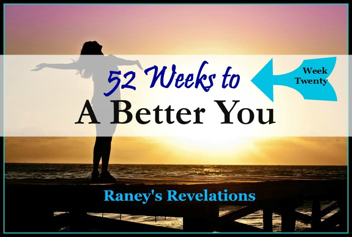 52 Weeks to a Better You - Week 20 | www.raneysrevelations.com