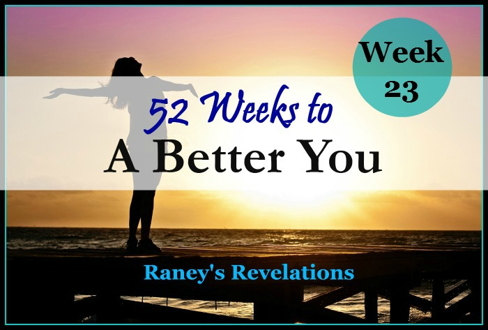 52 Weeks to a Better You - Week 23 | www.raneysrevelations.com
