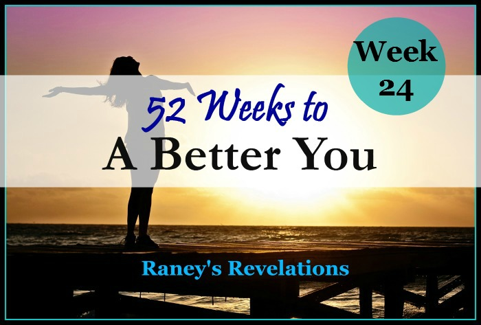 52 Weeks to a Better You - Week 24 | www.raneysrevelations.com