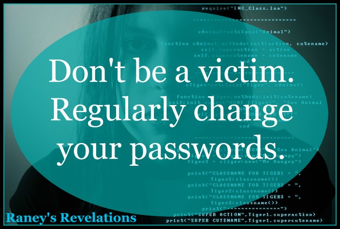 Don't be a victim. Regularly change your passwords. | www.raneysrevelations.com