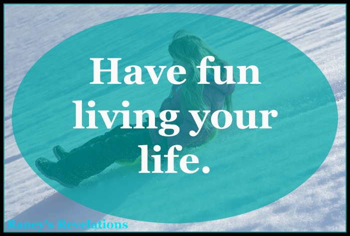 Have fun living your life. | www.raneysrevelations.com