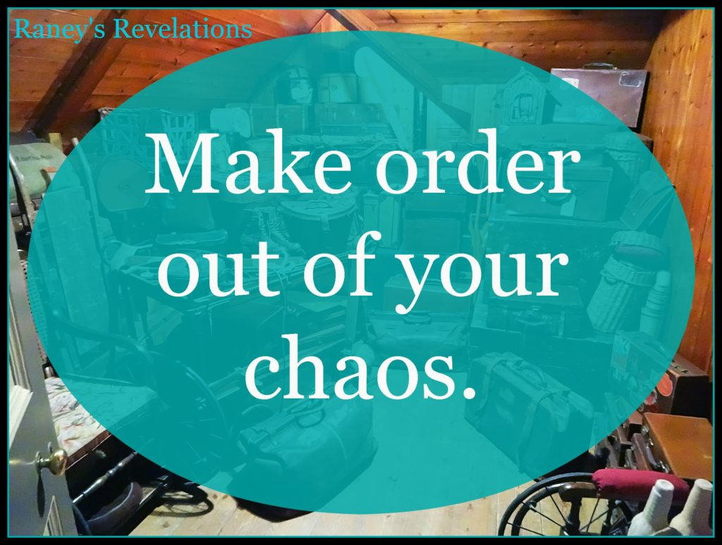 Make order out of your chaos. | www.raneysrevelations.com