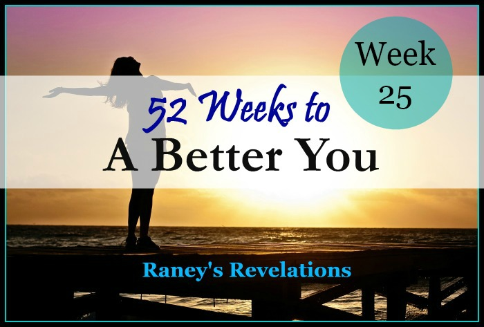52 Weeks to a Better You - Week 25 | www.raneysrevelations.com