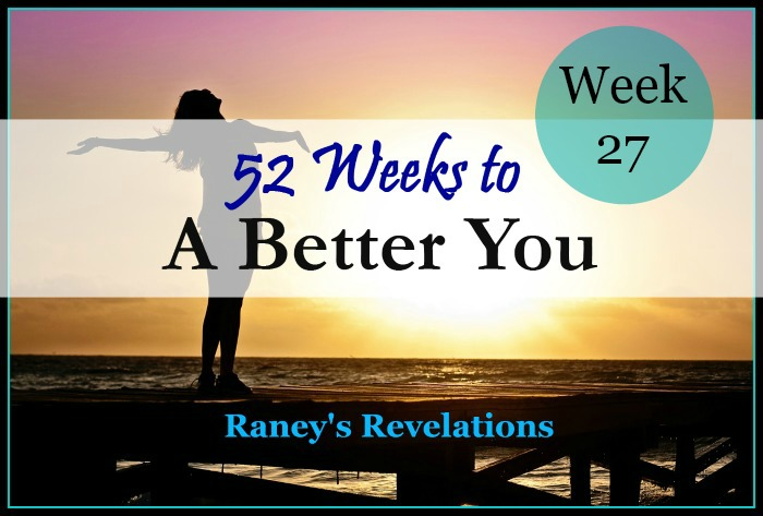 52 Weeks to a Better You - Week 27 | www.raneysrevelations.com