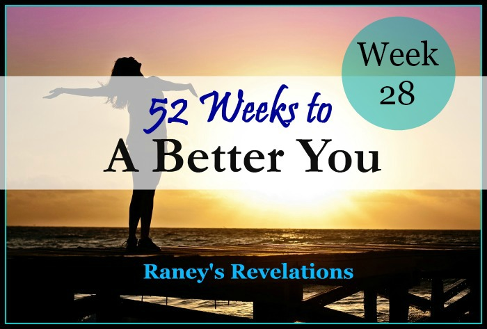 52 Weeks to a Better You - Week 28 | www.raneysrevelations.com