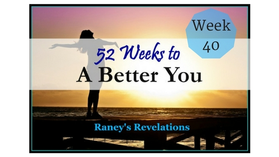 52 Weeks to a Better You - Week 40 | Raney's Revelations