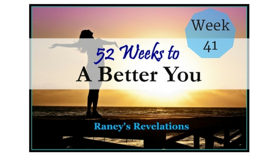 52 Weeks to a Better You - Week 41 | Raney's Revelations