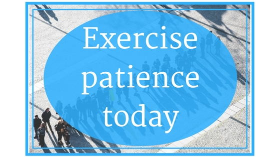 Exercise patience today. | www.raneysrevelations.com