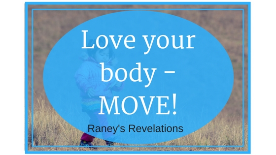 Love your body - MOVE! | Raney's Revelations