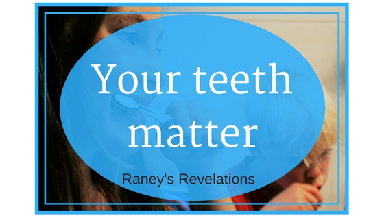 Your teeth matter. | www.raneysrevelations.com