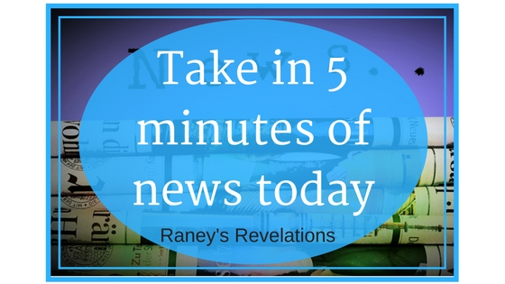Take in 5 minutes of news today. | www.raneysrevelations.com