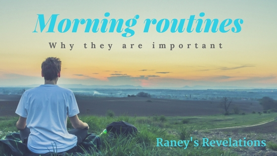Why are morning routines important? | Raney's Revelations